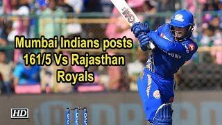 IPL 2019 |Match 36 | Mumbai Indians posts 161/5 Vs Rajasthan Royals - IANSINDIA