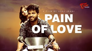 Pain Of Love | Latest Telugu Short Film 2018 | Directed by Udhay Jenni | TeluguOne - YOUTUBE