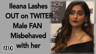 Angry Ileana's BADASS side, lashes out on Male FAN for his Misbehaviour - IANSLIVE