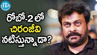 Is Mega Star Chiranjeevi In ROBO 2.0 ?-Tollywood Tales
