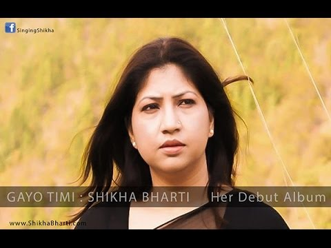 Gayo Timi by Shikha Bharti , Shikha Bharti's Debut Album , New Nepali Song 2014