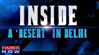 Inside Story: A 'Desert' In Delhi - TIMESNOWONLINE