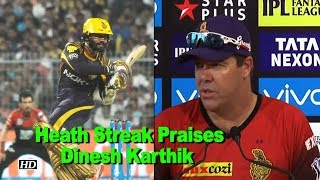 Karthik brings composure, reads the situation well:  Heath Streak - IANSINDIA