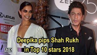 Deepika pips Shah Rukh Khan in Top 10 stars 2018 - IANSLIVE