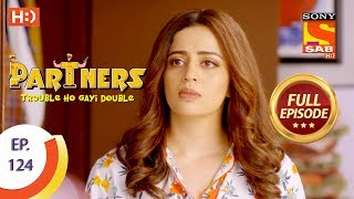Partners Trouble Ho Gayi Double - Ep 124 - Full Episode - 18th May, 2018 - SABTV