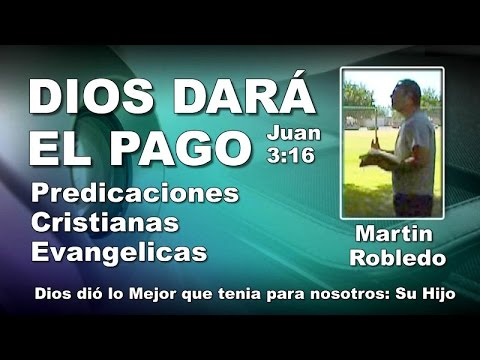 Martin Robledo: DIOS DARÁ EL PAGO - Predicaciones Cristianas Evangélicas - Predicas para Jóvenes -