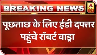 Robert Vadra reaches ED office for questioning - ABPNEWSTV