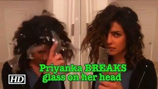 FRUSTRATED Priyanka BREAKS glass on her head - IANSINDIA