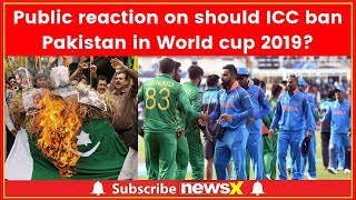 Watch: Public reaction on should ICC ban Pakistan in World cup 2019? - NEWSXLIVE