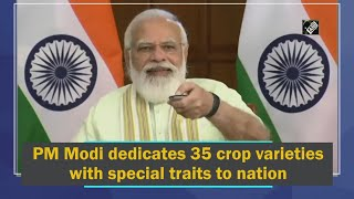 Video - दिल्ली : PM Modi ने विशेष गुणों वाली 35 फसल किस्में Nation को समर्पित की