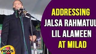 Asaduddin Owaisi addressing Jalsa Rahmatul lil Alameen at Milad, Golconda | Mango News - MANGONEWS