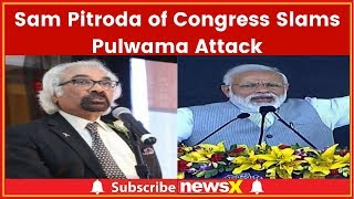 Sam Pitroda of Congress Slams Pulwama Attack; Overseas Congress Chief Backs Pakistan - NEWSXLIVE