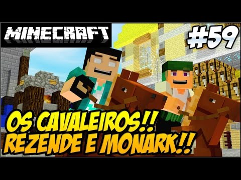 Minecraft - REZENOE #59 OS CAVALEIROS, REZENDE E MONARK!!