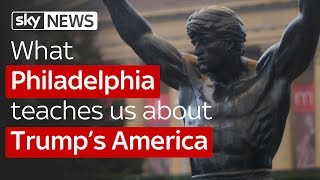 What Philadelphia teaches us about Trump's America - SKYNEWS