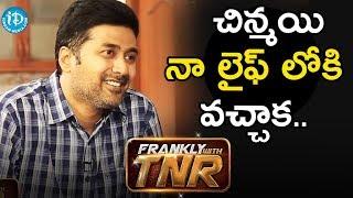 చిన్మయి నా లైఫ్ లోకి వచ్చాక కొన్ని influences జరిగాయి - Rahul Ravindran || Frankly With TNR #122 - IDREAMMOVIES