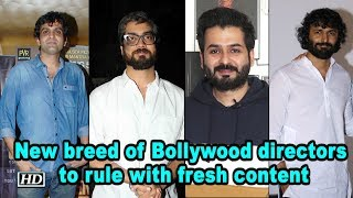 New breed of Bollywood directors to rule with fresh content - IANSINDIA