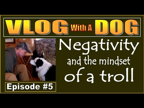 YOU TUBE NEGATIVITY and THE MINDSET OF A TROLL. Cabin Life Philosophies.