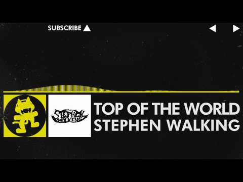[Electro] - Top of the World - Stephen Walking [Monstercat Release]