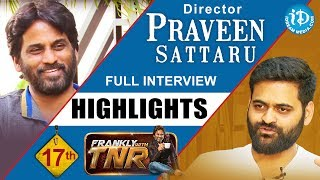 Praveen Sattaru Exclusive Interview Highlights | Frankly With TNR #17 | Talking Movies With iDream - IDREAMMOVIES