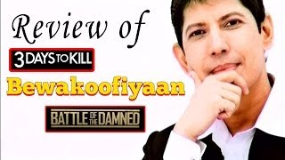 Bewakoofiyaan, Battle of the Damned, 3 Days To Kill - Review