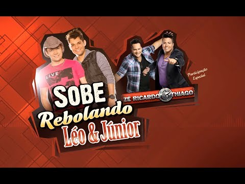 SOBE REBOLANDO ( OFICIAL) - Léo & Júnior Part. Zé Ricardo & Thiago