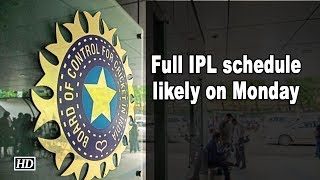 Full IPL schedule likely on Monday: BCCI official - IANSINDIA
