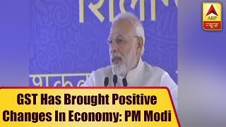 GST has brought positive changes in economy, says PM at foundation stone laying ceremony o - ABPNEWSTV