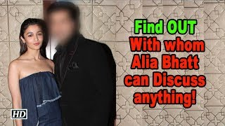 Find OUT | Who's the one Alia Bhatt can Discuss anything! - IANSINDIA