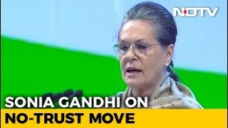 """Who Says We Don't Have Numbers?"": Sonia Gandhi To NDTV On No-Trust Move - NDTV"