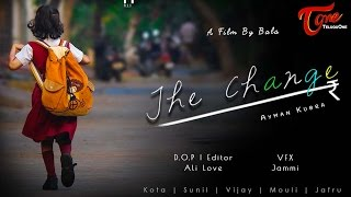 The Change || Latest Telugu Short Film 2017 || by Bala - YOUTUBE