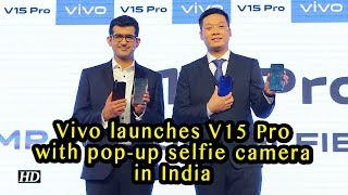 First Impression | Vivo launches V15 Pro with pop-up selfie camera in India - IANSINDIA