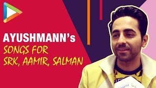 Ayushmann Khurrana DEDICATES Songs To Shah Rukh Khan, Salman Khan & Aamir Khan - HUNGAMA