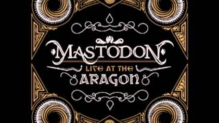Mastodon - Live at the Aragon (Full Album)