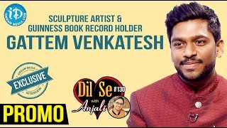 Sculpture Artist & Guinness Book Record Holder Gattem Venkatesh - Promo || Dil Se With Anjali #130 - IDREAMMOVIES
