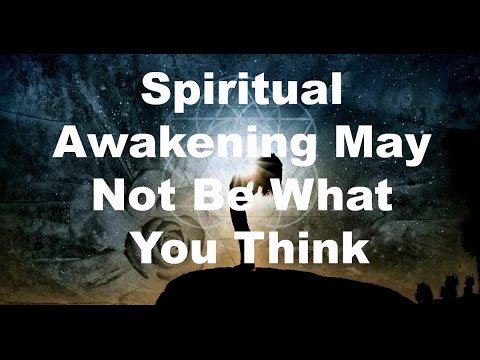 Spiritual Awakening May Not Be What You Think