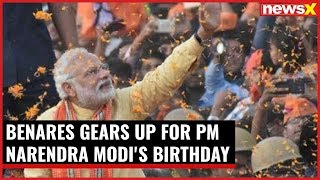 Benares gears up for PM Narendra Modi's 68th birthday; wishes pour in Pan India - NEWSXLIVE
