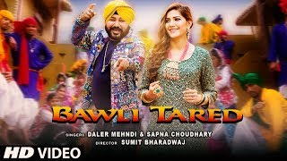 Bawli Tared Video Song | Daler Mehndi & Sapna Choudhary | New Song 2019 - TSERIES