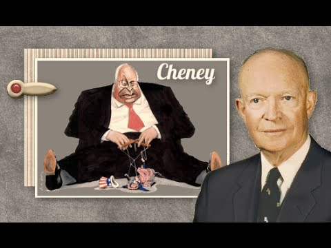 Dick Cheney The Living Embodiment Of Eisenhower's Greatest Fear