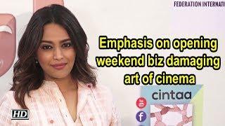 Emphasis on opening weekend biz damaging art of cinema: Swara Bhasker - IANSINDIA
