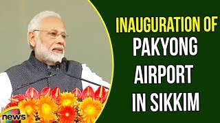 PM Modi Speech at Inauguration of Pakyong Airport in Sikkim | Modi Latest Speech | Mango News - MANGONEWS