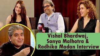 Vishal Bhardwaj, Sanya Malhotra & Radhika Madan Interview With Rajeev Masand | CNN News18 - IBNLIVE