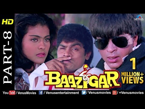 Baazigar - Part 8   HD Movie   Shahrukh Khan, Kajol, Shilpa Shetty   Evergreen Blockbuster Movie