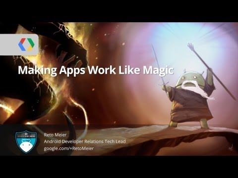 Google I/O 2013 - Android Protips 3: Making Apps Work Like Magic