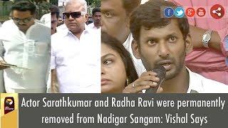 Actor Sarathkumar and Radha Ravi were permanently removed from Nadigar Sangam: Vishal Says