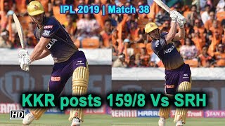 IPL 2019 | Match 38 | KKR posts 159/8 Vs Sunrisers Hyderabad - IANSINDIA