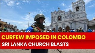Sri Lanka, Colombo Church Bomb Blasts: National emergency declared, Curfew until further notice - NEWSXLIVE