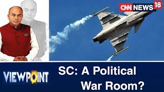 SC Becomes A War Room: Is Government Feeling Rafale Heat? | Viewpoint - IBNLIVE