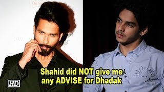 Ishaan: Shahid did NOT give me any ADVISE for Dhadak - IANSINDIA