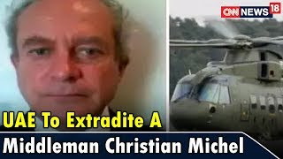 UAE To Extradite A Middleman Christian Michel | Epicentre Plus | CNN News18 - IBNLIVE