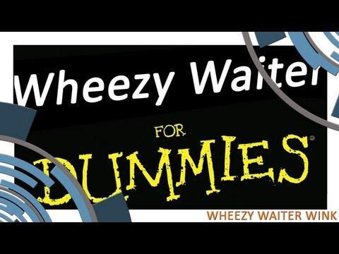 Wheezy Waiter Wink -GqqFBnog4Xg